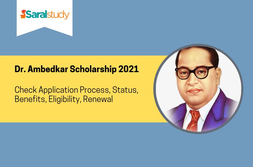 Dr. Ambedkar Scholarship 2021: Application Process, Status, Benefits, Eligibility, Renewal