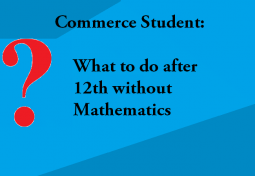Best Courses after 12th for Commerce without Mathematics